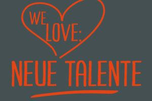 WE LOVE: Neue Talente